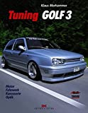 Fahrzeugtuning: Tuning Golf 3. Motor - Fahrwerk - Karosserie - Optik