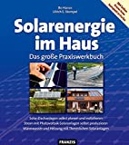 Energie: Solarenergie im Haus: Das groe Praxiswerkbuch. Solar-Dachanlagen selbst planen und instalieren. Strom mit Photovoltaik-Solaranlagen selbst ... und ... und Heizung mit Thermischen Solaranlagen