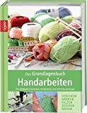 Handarbeiten: Das Grundlagenbuch Handarbeiten: Die wichtigsten Techniken mit Modellen und Schnittmusterbogen