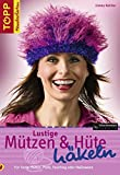 Hte: Lustige Mtzen &amp; Hte hkeln: Fr Feste, Partys, Piste, Fasching und Halloween