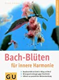 Bachbl�ten-Therapie: Bach-Bl�ten f�r innere Harmonie