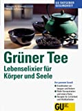 Grner Tee: Grner Tee. Lebenselixier fr Krper und Seele