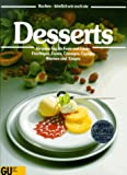 Desserts: Desserts fr jeden Tag, fr Feste und Gste. Fruchtiges, Zartes, Cremiges, ppiges, Warmes und Eisiges