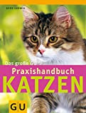 Katzen: Das groe GU Praxishandbuch Katzen: Das Nachschlagewerk fr alle Katzenhalter. Mit den beliebtesten Rassen im Portrt. Schnell zum Ziel: Quickfinder von A-Z
