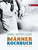 Kochrezepte: Das Mnnerkochbuch. Abenteuer Kche