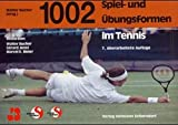Tennis: Tausendundzwei (1002) Spiel- und bungsformen im Tennis