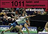 Badminton: 1011 Spiel- und bungsformen im Badminton