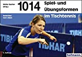Tischtennis: 1014 Spielformen und bungsformen im Tischtennis