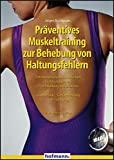 Muskeltraining: Prventives Muskeltraining zur Behebung von Haltungsfehlern: Totalrundrcken, Hohlrcken, Hohlrundrcken, Flachrcken und Skoliose. Gymnastik, Gertetraining, Ernhrung
