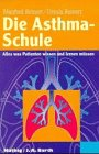 Asthma: Die Asthma-Schule. Alles was Patienten wissen und lernen mssen.