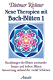 Bachblten-Therapie: Neue Therapien mit Bach-Blten, Bd.1