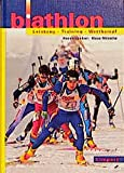 Biathlon: Biathlon. Leistung - Training - Wettkampf: Ein Lehrbuch fr Trainer, bungsleiter und Aktive