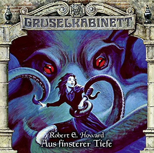 Robert E. Howard - Aus finsterer Tiefe (Gruselkabinett 137)