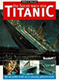 Wracktauchen: Die Suche nach der Titanic. Wie das grte Schiff, das je unterging, gefunden wurde
