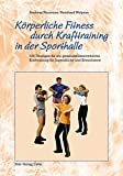 Krafttraining: Krperliche Fitness durch Krafttraining in der Sporthalle: 100 bungen fr ein gesundheitsorientiertes Krafttraining fr Jugendliche und Erwachsene