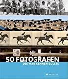 Fotografen: 50 Fotografen, die man kennen sollte