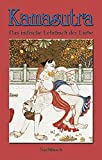 Kamasutra: Kamasutra. Das indische Lehrbuch der Liebe