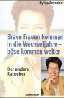 Wechseljahre: Brave Frauen kommen in die Wechseljahre, bse kommen weiter. Der andere Ratgeber