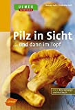 Speisepilze: Pilz in Sicht ... und dann im Topf: 2 in 1: Bestimmungs- und Kochbuch