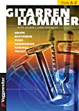 Musizieren: Gitarren-Hammer: Griffe, Rhythmen, Picks, Harmonien, Tunings, Tricks