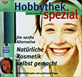 Naturkosmetik: Hobbythek spezial. Natrliche Kosmetik selbstgemacht: Die sanfte Alternative. Einfache Rezepte und praktische Tips