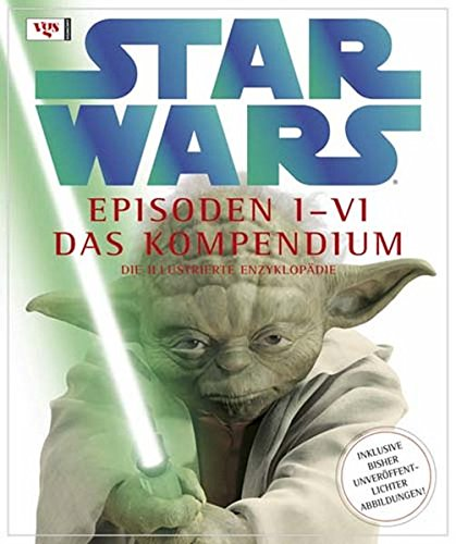 David West Reynolds & James Luceno & Ryder Windham - Star Wars Episoden I-VI - Das Kompendium (Die illustrierte Enzyklopädie)