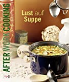 Suppen & Eint�pfe: After Work Cooking. Lust auf Suppe