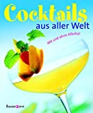 Cocktails: Cocktails aus aller Welt. Mit und ohne Alkohol