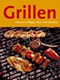 Grillen: Grillen. Fleisch, Geflgel, Fisch und Gemse