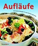 Auflufe: Auflufe. Die besten Rezepte in 1000 Kchen getestet