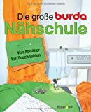 Nhen: Die groe Burda-Nhschule: Von Abnher bis Zuschneiden