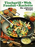 Fondue: Kochen bei Tisch. Fondue, Tischgrill, Raclette und Wok. Die schnsten Rezepte