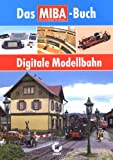 Modelleisenbahn: Digitale Modellbahn - Das MIBA-Buch