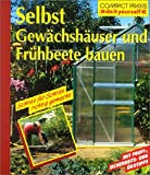 Gewchshuser: Selbst Gewchshuser und Frhbeete bauen: Schritt fr Schritt richtig gemacht
