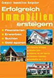 Immobilien: Erfolgreich Immobilien ersteigern: Erfolgreiche Strategien. Aktuelles Recht. Fundierter Rat vom Experten. Informative Praxistipps. Fachbegriffe von A-Z. Suchen. Erwerben. Finanzieren. Geld sparen