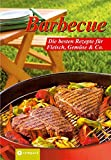 Grillen: Barbecue. Die besten Rezepte fr Fleisch, Gemse &amp; Co