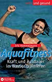 Aqua-Fitness: Aquafitness. Kraft und Ausdauer im Wasser trainieren