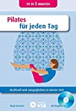 Pilates: Pilates fr jeden Tag: Kraftvoll und ausgeglichen in kurzer Zeit. Fit in 5 Minuten