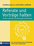 Referate: Compact Referate und Vortrge halten: Gezielt vorbereiten und berzeugend prsentieren