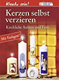 Kerzen: Kreativ sein. Kerzen selbst verzieren: Kirchliche Anlsse und Feste