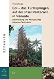 Turmspringen: Gol - das Turmspringen auf der Insel Pentecost in Vanuatu: Beschreibung und Analyse eines riskanten Spektakels