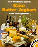 Milchprodukte: Kse, Butter, Joghurt leicht selbstgemacht