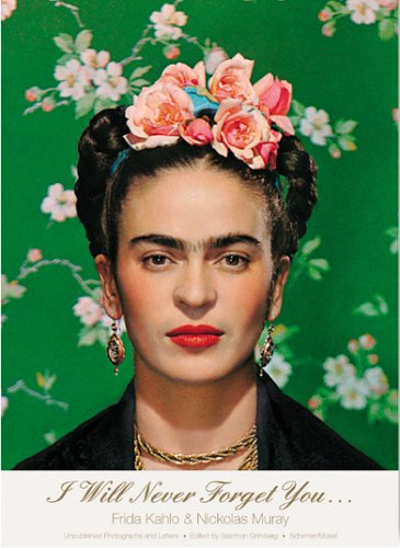 I Will Never Forget You...: Frida Kahlo to Nickolas Murray