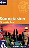 Asien: Lonely Planet Reisefhrer Sdostasien fr wenig Geld: Grosse Reisen mit kleinem Budget