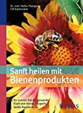 Honig: Sanft heilen mit Bienen-Produkten: So nutzen Sie die gesunde Kraft von Honig, Propolis, Gele Royal &amp; Co