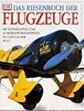 Flugzeuge: Das Riesenbuch der Flugzeuge. Die schnellsten und auergewhnlichsten Flugzeuge der Welt