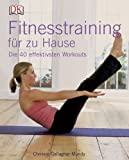 Fitnesstraining: Fitnesstraining fr zu Hause: Die 40 effektivsten Workouts
