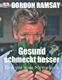Gordon Ramsay: Gesund schmeckt besser!