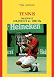 Tennis: Tennis. Die Kunst gelassener zu spielen