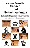 Schach: Schach und Schachvarianten: Spielregeln des Schachs und bekannte Schachvarianten: Westlich, Chinesisch, Japanisch, Arabisch, Indisch uam. Alte und moderne Groschachvarianten